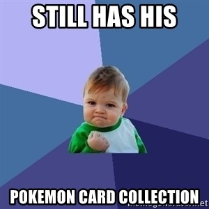 Success Kid - still has his  pokemon card collection