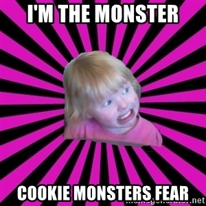 Crazy Toddler - I'm the monster Cookie Monsters fear