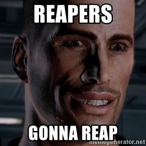 Typical Shepard - reapers gonna reap