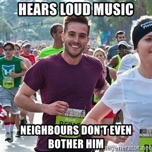 Ridiculously photogenic guy (Zeddie) - hears loud music neighbours don't even bother him
