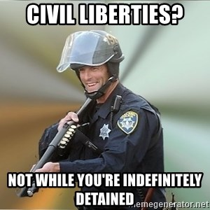 Happyfuncop - civil liberties? not while you're indefinitely detained