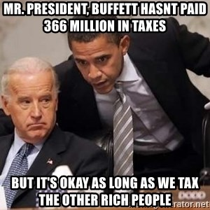 Obama Biden Concerned - Mr. President, Buffett hasnt paid 366 million in taxes but it's okay as long as we tax the other rich people