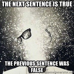 mind blown - the next sentence is true the previous sentence was false