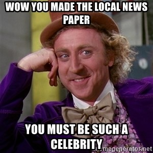 Willy Wonka - Wow you made the local news paper you must be such a celebrity