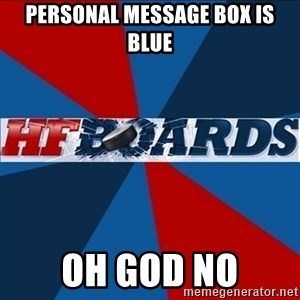HFboards  - Personal message box is blue oh god no