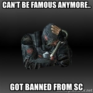StalkerFaceNew - can't be famous anymore.. got banned from sc