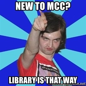 Cammi over. - new to mcc? library is that way