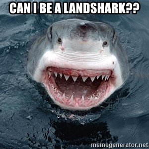 Insanity Shark - can i be a landshark??