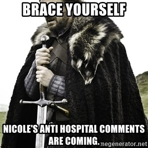 Stark_Winter_is_Coming - BRACE YOURSELF NICOLE'S ANTI HOSPITAL COMMENTS ARE COMING.