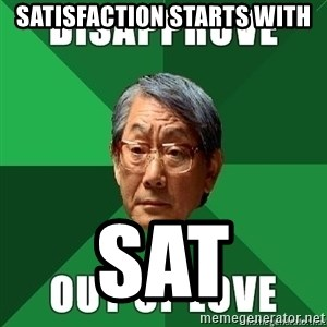 High Expectation Asian Father - SATISFACTION STARTS WITH SAT