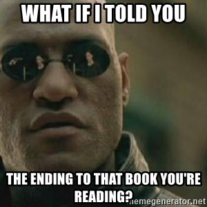 Scumbag Morpheus - what if i told you the ending to that book you're reading?