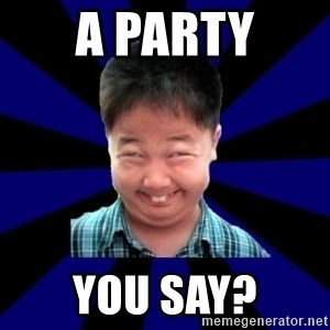 Forever Pendejo Meme - A party You say?