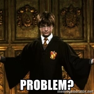 Harry Potter Come At Me Bro - problem?