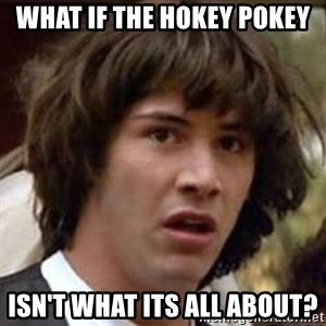 Conspiracy Keanu - what if the hokey pokey isn't what its all about?