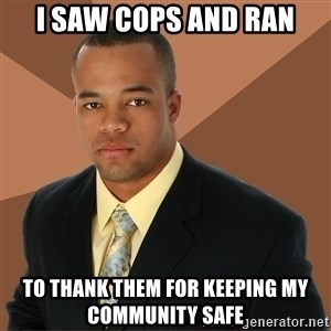 Successful Black Man - I saw cops and ran To thank them for keeping my community safe
