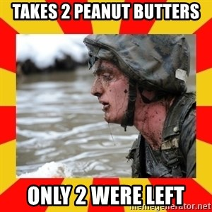 Shitbag Officer Candidate - takes 2 peanut butters only 2 were left