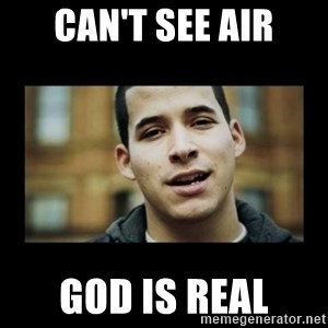Love jesus, hate religion guy - can't see air god is real