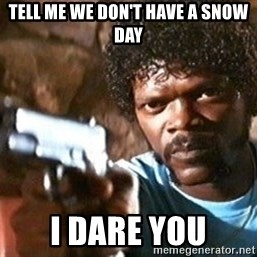Pulp Fiction - tell me we don't have a snow day i dare you