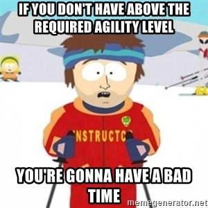 Bad time ski instructor 1 - If you don't have above the required agility level you're gonna have a bad time