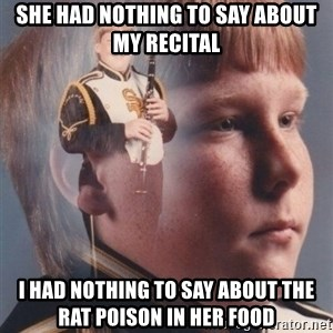 PTSD Clarinet Boy - she had nothing to say about my recital i had nothing to say about the rat poison in her food