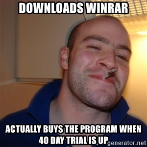 Good Guy Greg - Downloads winrar actually buys the program when 40 day trial is up