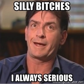 Sheen Derp - SILLY BITCHES I ALWAYS SERIOUS