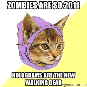 Hipster Kitty - Zombies are so 2011 holograms are the new walking dead