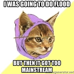 Hipster Kitty - I was going to do flood But then it got too mainstream