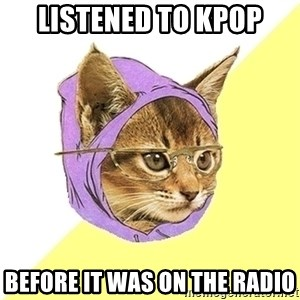 Hipster Kitty - Listened to kpop before it was on the radio