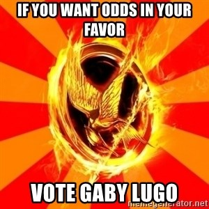 Typical fan of the hunger games - If you want odds in your favor vote gaby lugo