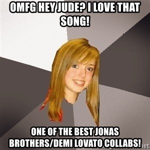Musically Oblivious 8th Grader - omfg hey jude? i love that song! one of the best jonas brothers/demi lovato collabs!