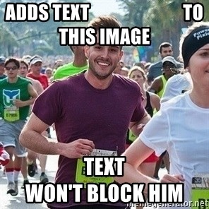 Ridiculously photogenic guy (Zeddie) - adds text                          to this image text                                                              won't block him