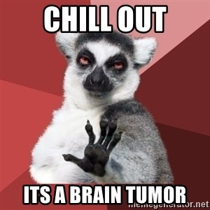 Chill Out Lemur - chill out its a brain tumor