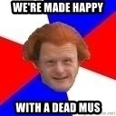 Dutch mongoloid - we're made happy with a dead mus