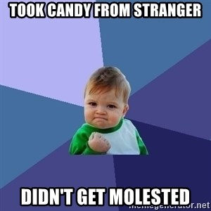 Success Kid - took candy from stranger didn't get molested