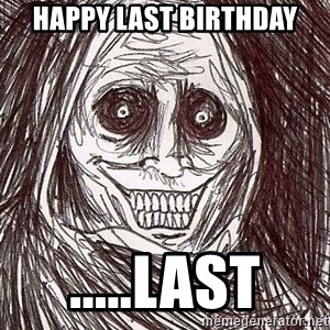 Shadowlurker - Happy last birthday .....Last