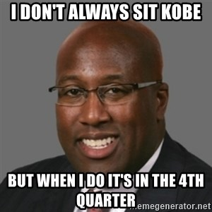 mikebrown1 - I don't always sit Kobe But when I do it's in the 4th quarter