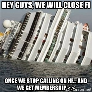 Sunk Cruise Ship - HEy guys, We will close Fi Once we stop calling on hf... and we get membership >.<