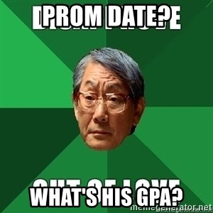 High Expectation Asian Father - prom date? what's his gpa?