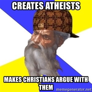 Scumbag God - creates atheists makes christians argue with them