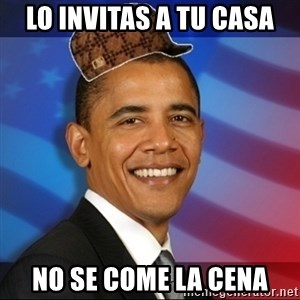 Scumbag Obama - lo invitas a tu casa no se come la cena