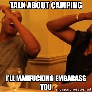 Kanye and Jay - talk about camping i'll mahfucking embarass you
