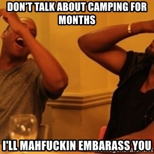 Kanye and Jay - don't talk about camping for months i'll mahfuckin embarass you