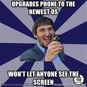 typical_hockey_player - upgrades phone to the newest os won't let anyone see the screen