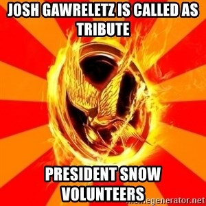 Typical fan of the hunger games - Josh Gawreletz is called as tribute  president snow VOLUNTEERS
