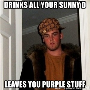 Scumbag Steve - Drinks all your sunny d leaves you purple stuff