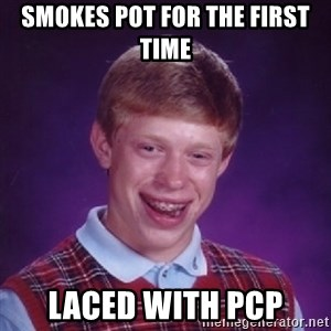 Bad Luck Brian - Smokes pot for the first time laced with pcp