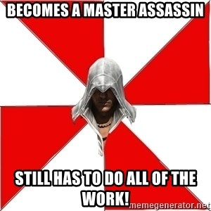 Assassin's Creed - Becomes a Master Assassin Still Has To Do All of the Work!