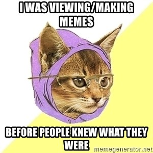 Hipster Kitty - I was viewing/making memes before people knew what they were