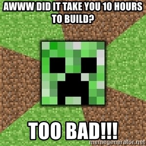 Minecraft Creeper - awww did it take you 10 hours to build? TOO BAD!!!